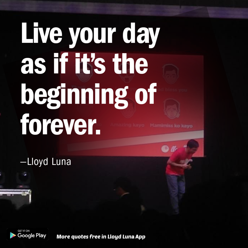 Live your day as if its the beginning of forever